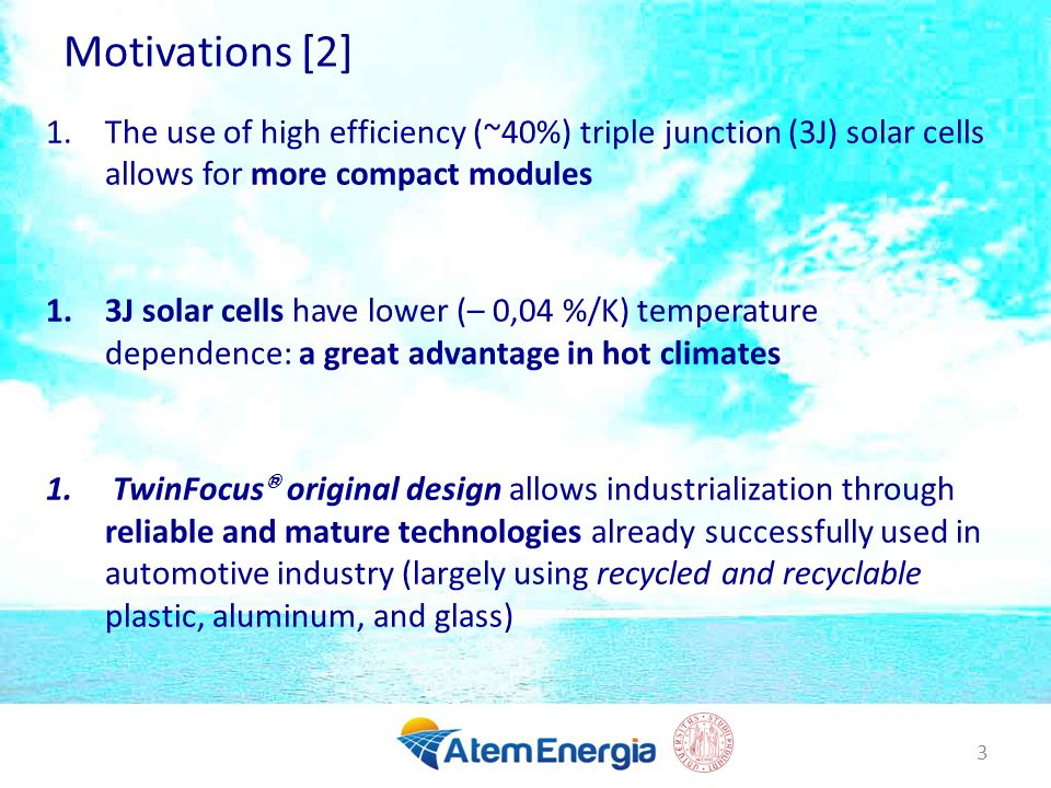 Motivations [2] The use of high efficiency (~40%) triple junction (3J) solar cells allows for more compact modules.